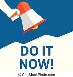 DO IT NOW! Announcement. Hand Holding Megaphone With Speech Bubble