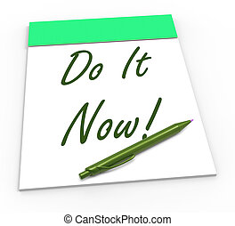 Do It Now Notepad Shows Take Action Straight Away - Do It ...