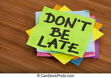 do not be late reminder