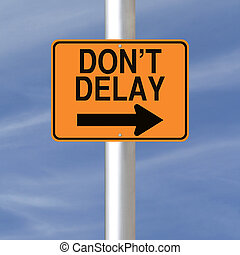Do Not Delay  - A road sign indicating Don't Delay