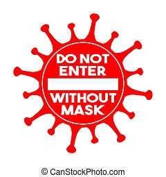 Do not enter without mask sign. Coronavirus pandemic restriction. Information warning sign about quarantine measures in public places.
