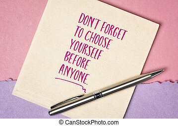 do not forget to choose yourself before anyone - inspirational handwriting on a napkin, personal development concept