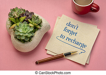 do not forget to recharge