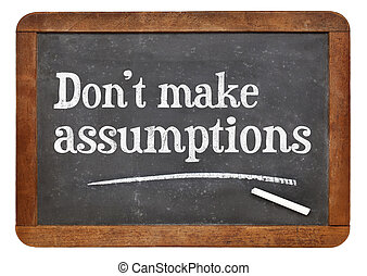 Do not make assumptions advice or reminder - text in white ...