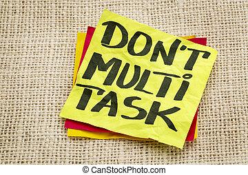 do not multitask
