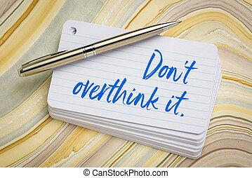 Do not overthink it - reminder