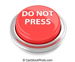 DO NOT PRESS on red push button. 3d illustration. Isolated background.