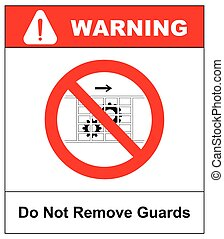 Do not remove guards sign. Guards must be in place....