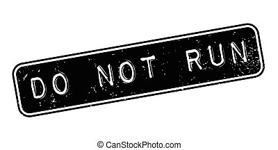 Do Not Run rubber stamp. Grunge design with dust scratches....