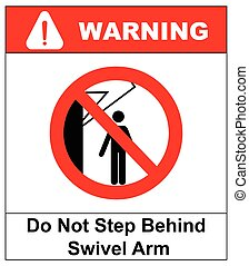 Do not step behind swivel arm sign. No people under raised...