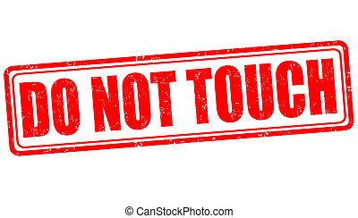 Do not touch grunge rubber stamp on white, vector illustration