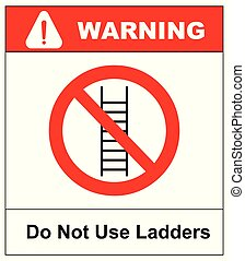 Do not use ladder, no ladders, prohibition sign, isolated vector illustration.