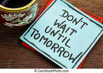 Do not wait until tomorrow reminder note