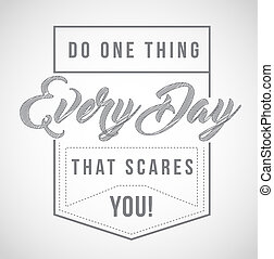 do one thing every day that scares you message illustration....
