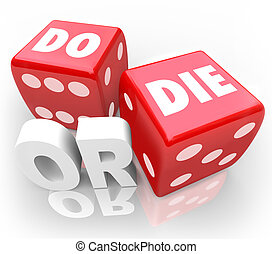 Two red dice with words Do or Die to illustrate an important decision, final outcome or ultimate result