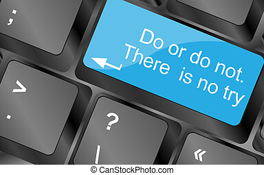 Do or do not. There is no try. Computer keyboard keys with quote button. Inspirational motivational quote. Simple trendy design