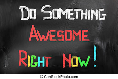 Do Something Awesome Right Now Concept
