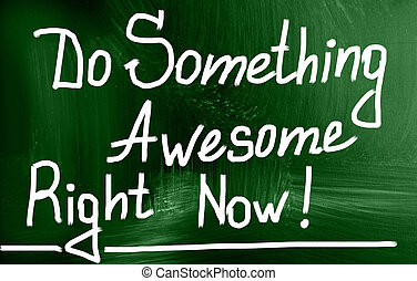 do something awesome right now