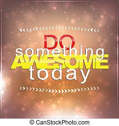 Do something awesome today. Motivational Background