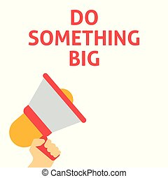 DO SOMETHING BIG Announcement. Hand Holding Megaphone With Speech Bubble