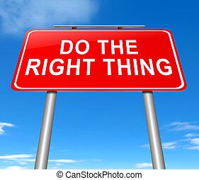 Do the right thing. - Illustration depicting a sign with a...