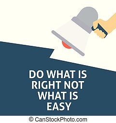 DO WHAT IS RIGHT NOT WHAT IS EASY Announcement. Hand Holding...