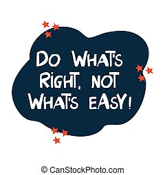 Do what is right, not what is easy. Motivation quote. Cute hand drawn white lettering in modern scandinavian style on dark blue cloud and orange stars decoration. Vector stock illustration.