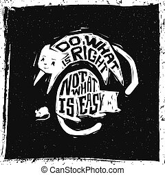 Do what is right not what is easy. Motivational typography inspiring poster.