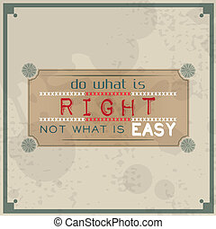Do what is right, not what is easy. Vintage Typographic...