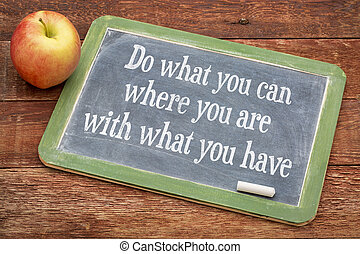 Do what you can on blackboard - Do what you can, where you...