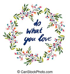 Do what you love floral motivational card. Vector...