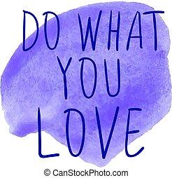 DO WHAT YOU LOVE handwritten VECTOR words on blue spot