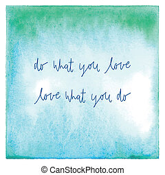 Do what you love Love what you do on green and blue watercolor