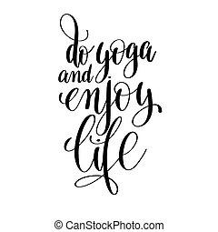 do yoga and enjoy life black and white hand lettering inscriptio