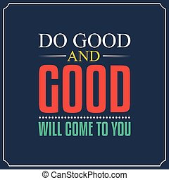 Do you and good will come to you. Quotes Typography Background Design