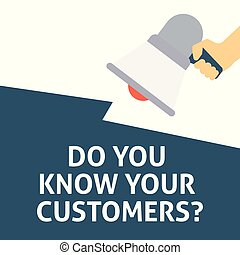 DO YOU KNOW YOUR CUSTOMERS? Announcement. Hand Holding Megaphone With Speech Bubble