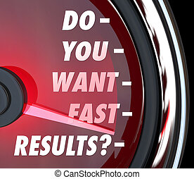 Do You Want Fast Results words on a speedometer to ask if you desire instant gratification or speedy satisfaction to your needs, project, job or quest