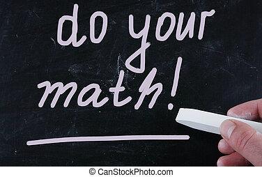 do your math!