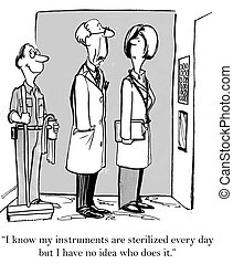 """I know my instruments are sterilized every day but I have no idea who does it."""