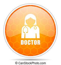Doctor web icon. Round orange glossy internet button for webdesign.