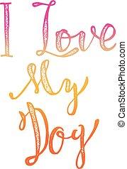 dog., iscrizione, amore, illustration., manifesto, augurio, mano, vettore, phrase., disegnare elemento, mio, card.