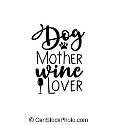 Dog Mother wine love -funny text with paw print and wine glass.