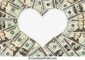 The love of money - Dollar bills in the shape of a heart...