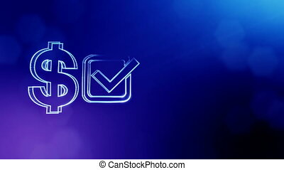 dollar sign and emblem of tick. Finance background of luminous particles. 3D seamless animation with depth of field, bokeh and copy space for your text. Blue color v2