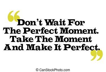 dom, t, espera, para, a, perfeitos, moment., tomar, a, momento, e, fazer, aquilo, p