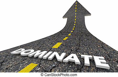 Dominate Win Lead Top Competitor Road Word 3d Illustration