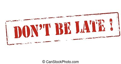 Don t be late - Rubber stamp with text don t be late inside...