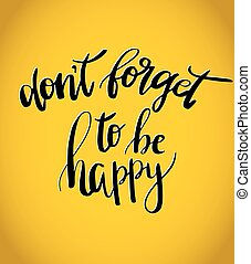Don t forget to be happy . Vector inspiration quote. Hand...