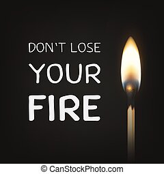 Don t lose your fire - vector quote motivational...