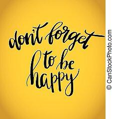 don, t, olvídese, a, ser, feliz, ., vector, inspiración,...